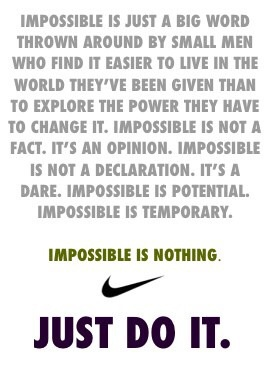 Impossible is nothing.